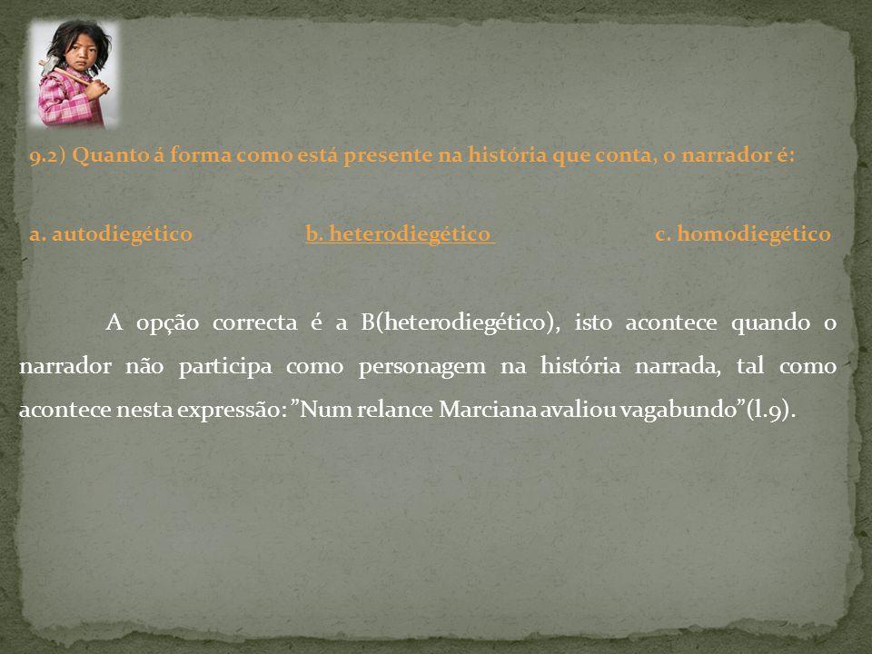 9.2) Quanto á forma como está presente na história que conta, o narrador é: