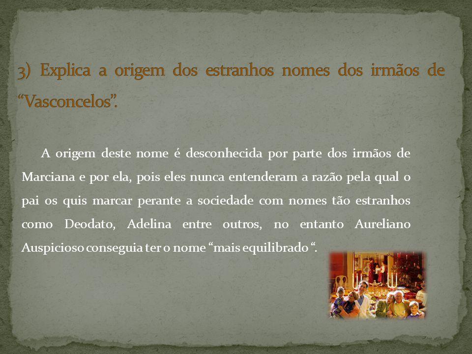 3) Explica a origem dos estranhos nomes dos irmãos de Vasconcelos''.