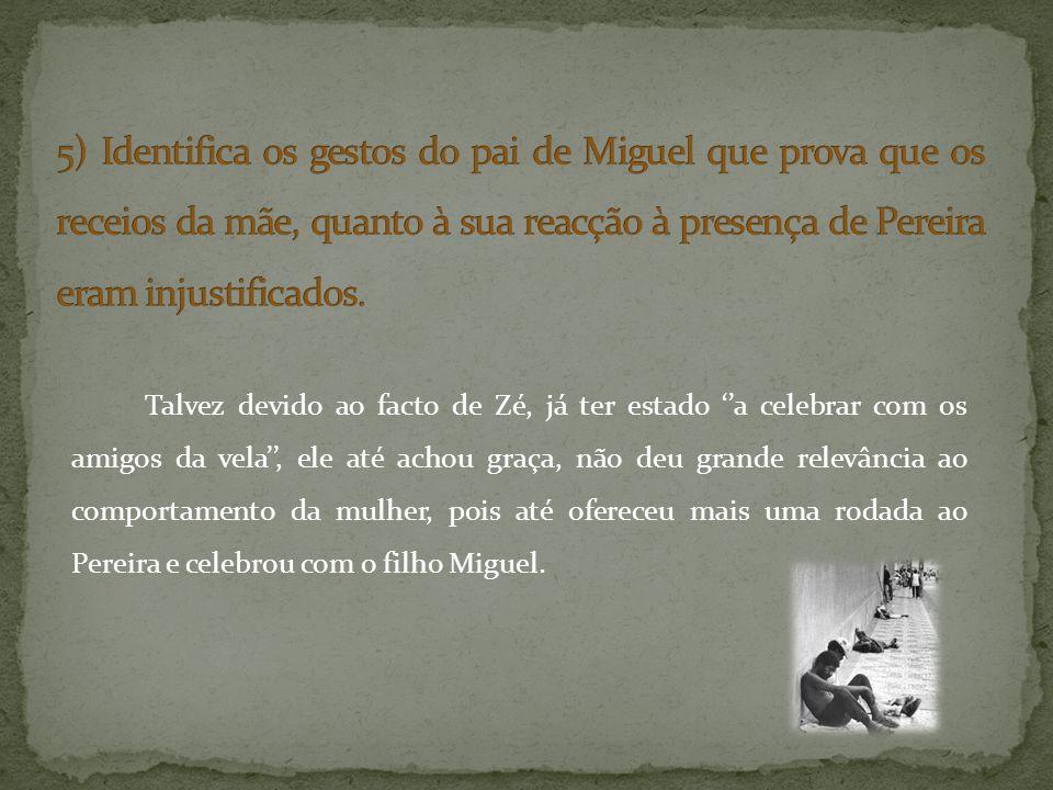 5) Identifica os gestos do pai de Miguel que prova que os receios da mãe, quanto à sua reacção à presença de Pereira eram injustificados.