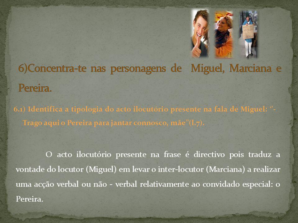 6)Concentra-te nas personagens de Miguel, Marciana e Pereira.