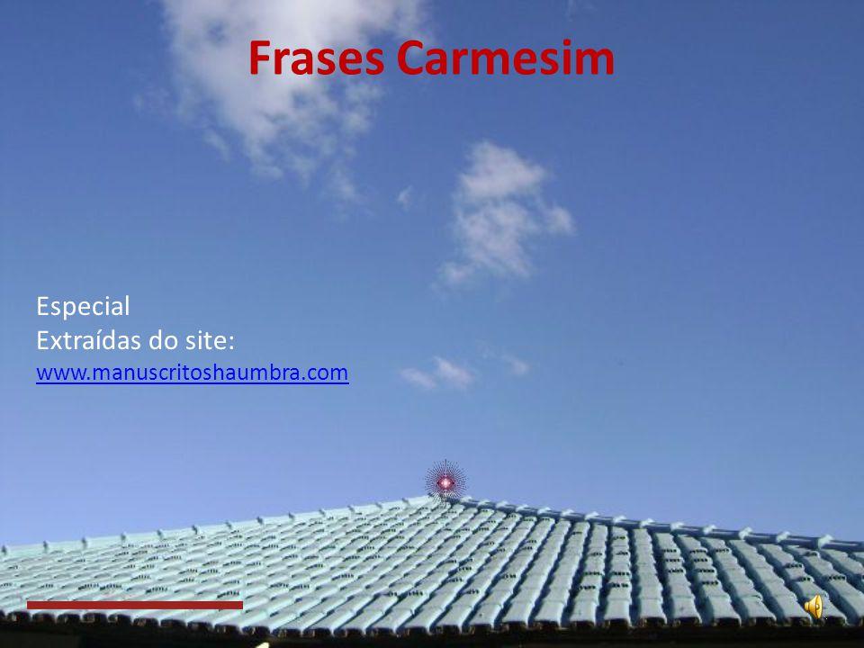 Frases Carmesim Especial Extraídas do site: www.manuscritoshaumbra.com