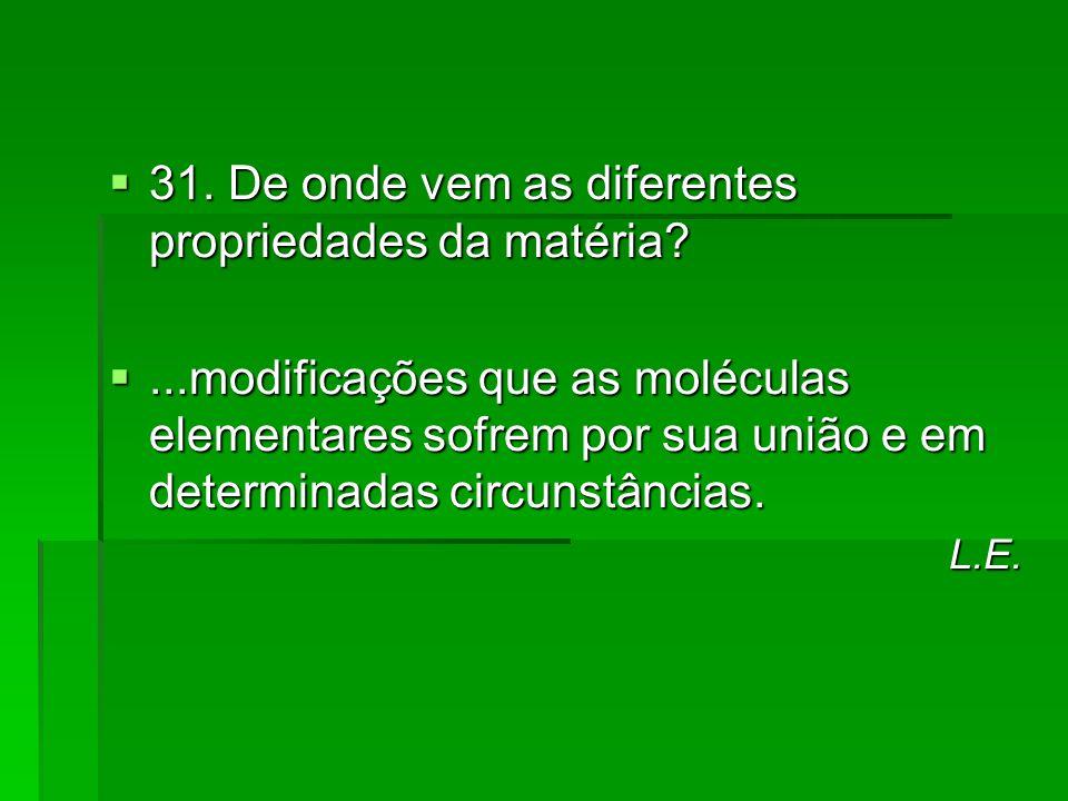 31. De onde vem as diferentes propriedades da matéria
