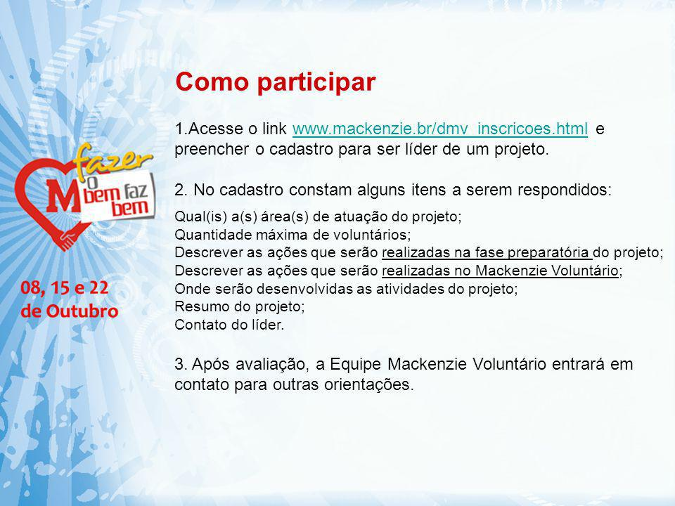 Como participar 1.Acesse o link www.mackenzie.br/dmv_inscricoes.html e preencher o cadastro para ser líder de um projeto.