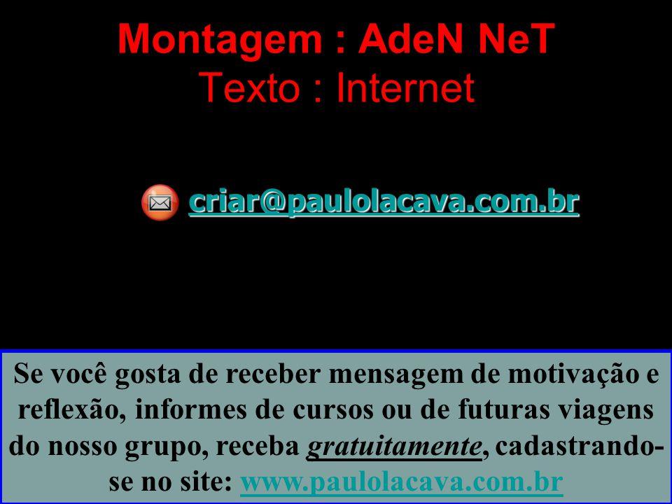 Montagem : AdeN NeT Texto : Internet