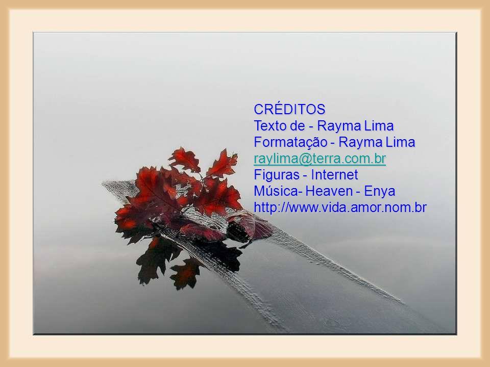 CRÉDITOS Texto de - Rayma Lima. Formatação - Rayma Lima. raylima@terra.com.br. Figuras - Internet.