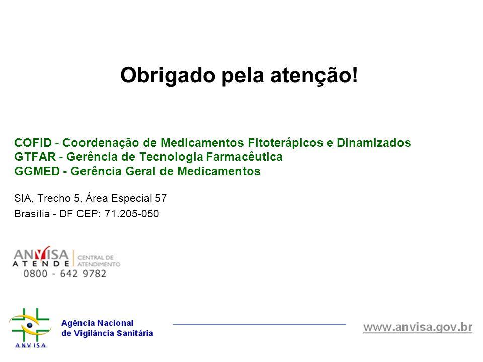 Obrigado pela atenção! COFID - Coordenação de Medicamentos Fitoterápicos e Dinamizados. GTFAR - Gerência de Tecnologia Farmacêutica.