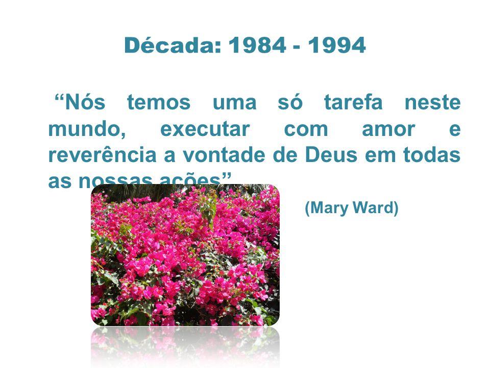 Década: 1984 - 1994 Nós temos uma só tarefa neste mundo, executar com amor e reverência a vontade de Deus em todas as nossas ações .