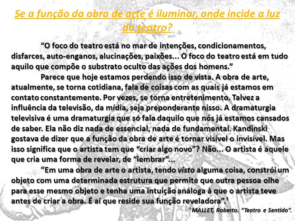 Se a função da obra de arte é iluminar, onde incide a luz do teatro