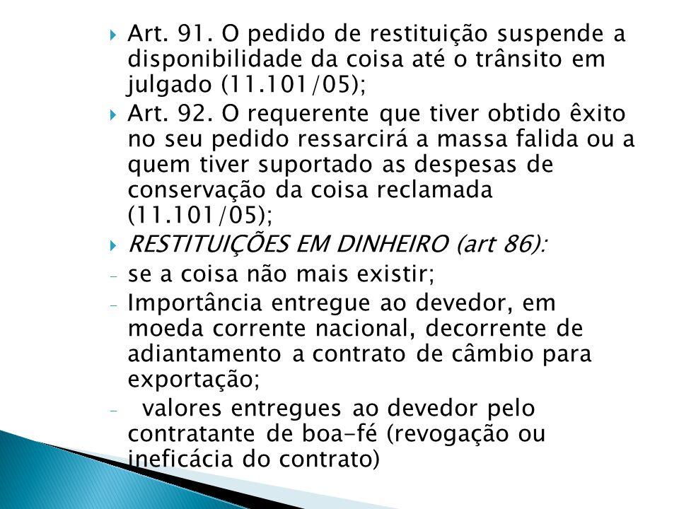 Art. 91. O pedido de restituição suspende a disponibilidade da coisa até o trânsito em julgado (11.101/05);