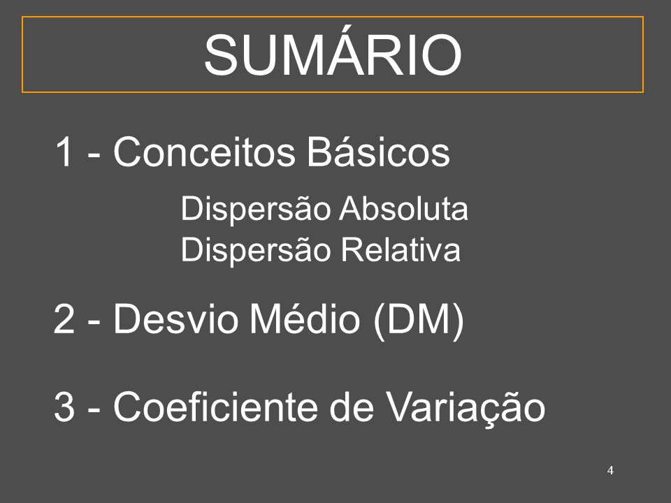 SUMÁRIO 1 - Conceitos Básicos Dispersão Absoluta 2 - Desvio Médio (DM)