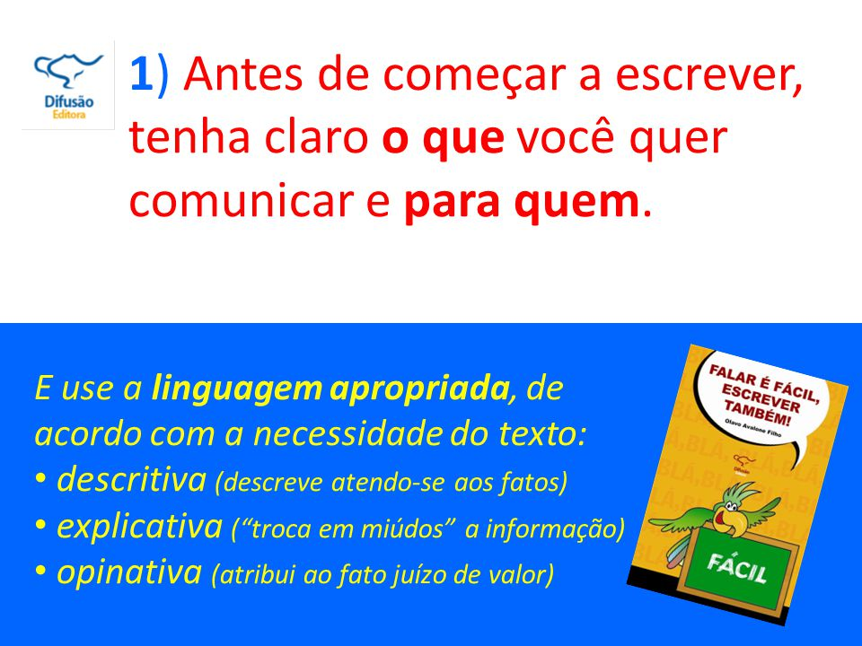 1) Antes de começar a escrever, tenha claro o que você quer comunicar e para quem.