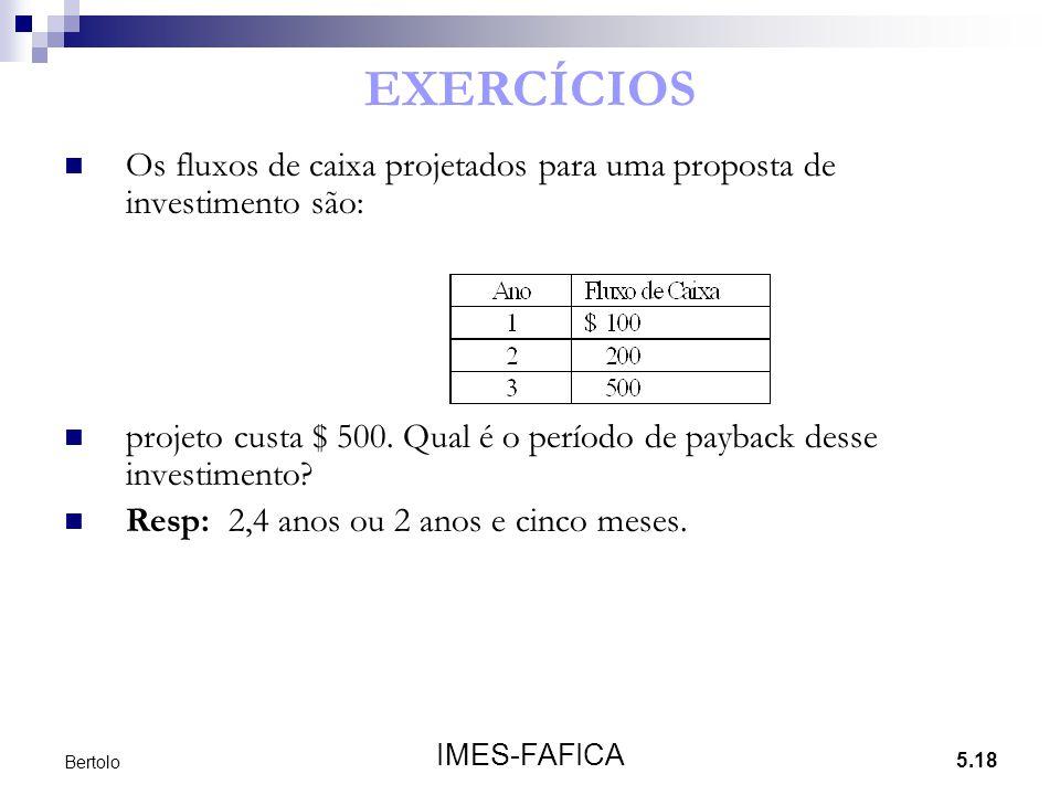 EXERCÍCIOS Os fluxos de caixa projetados para uma proposta de investimento são: projeto custa $ 500. Qual é o período de payback desse investimento