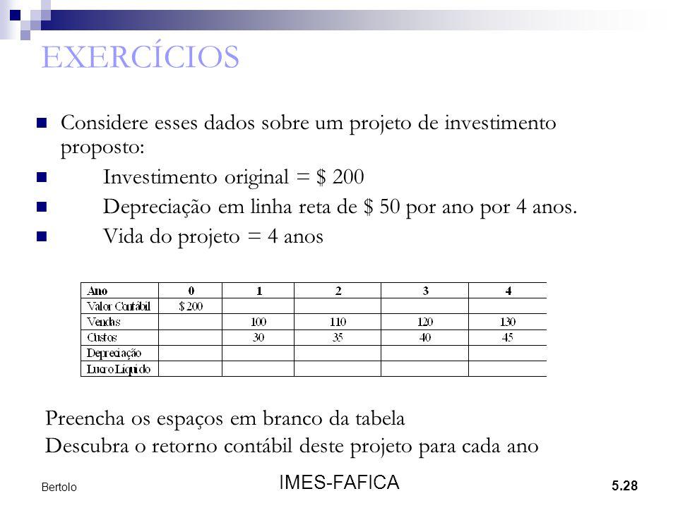 EXERCÍCIOS Considere esses dados sobre um projeto de investimento proposto: Investimento original = $ 200.