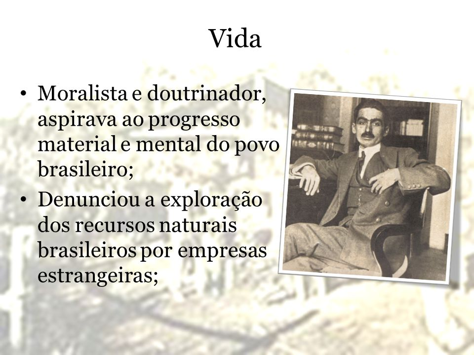 Vida Moralista e doutrinador, aspirava ao progresso material e mental do povo brasileiro;