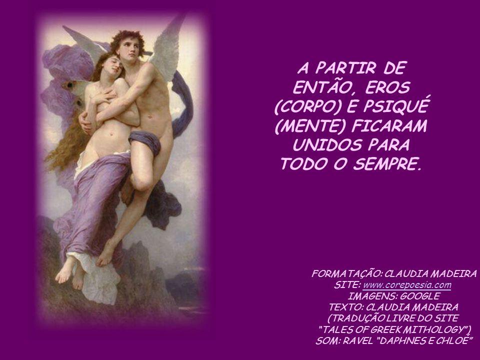 A PARTIR DE ENTÃO, EROS (CORPO) E PSIQUÉ (MENTE) FICARAM UNIDOS PARA TODO O SEMPRE.