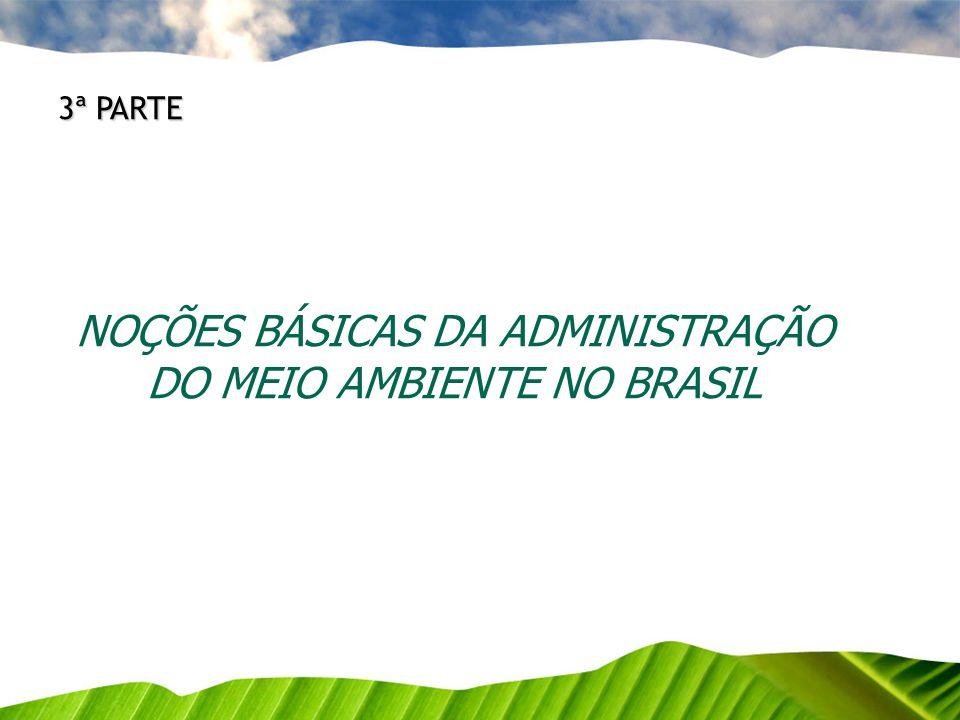 NOÇÕES BÁSICAS DA ADMINISTRAÇÃO DO MEIO AMBIENTE NO BRASIL