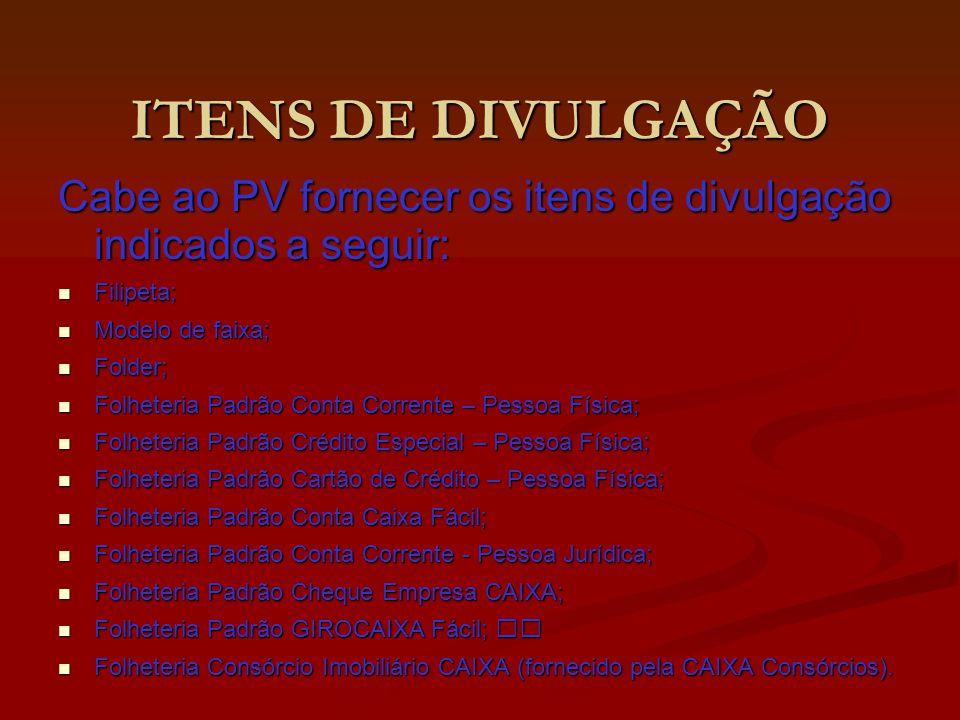 ITENS DE DIVULGAÇÃO Cabe ao PV fornecer os itens de divulgação indicados a seguir: Filipeta; Modelo de faixa;