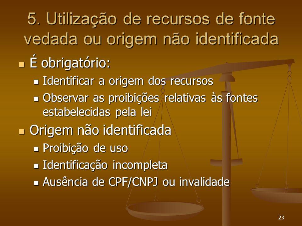 5. Utilização de recursos de fonte vedada ou origem não identificada