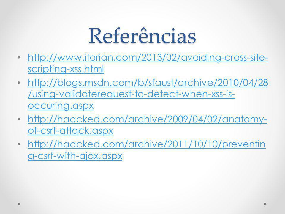 Referências http://www.itorian.com/2013/02/avoiding-cross-site-scripting-xss.html.