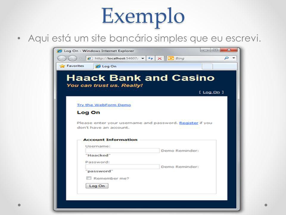 Exemplo Aqui está um site bancário simples que eu escrevi.