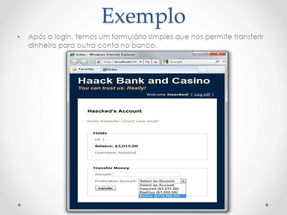 Exemplo Após o login, temos um formulário simples que nos permite transferir dinheiro para outra conta no banco.