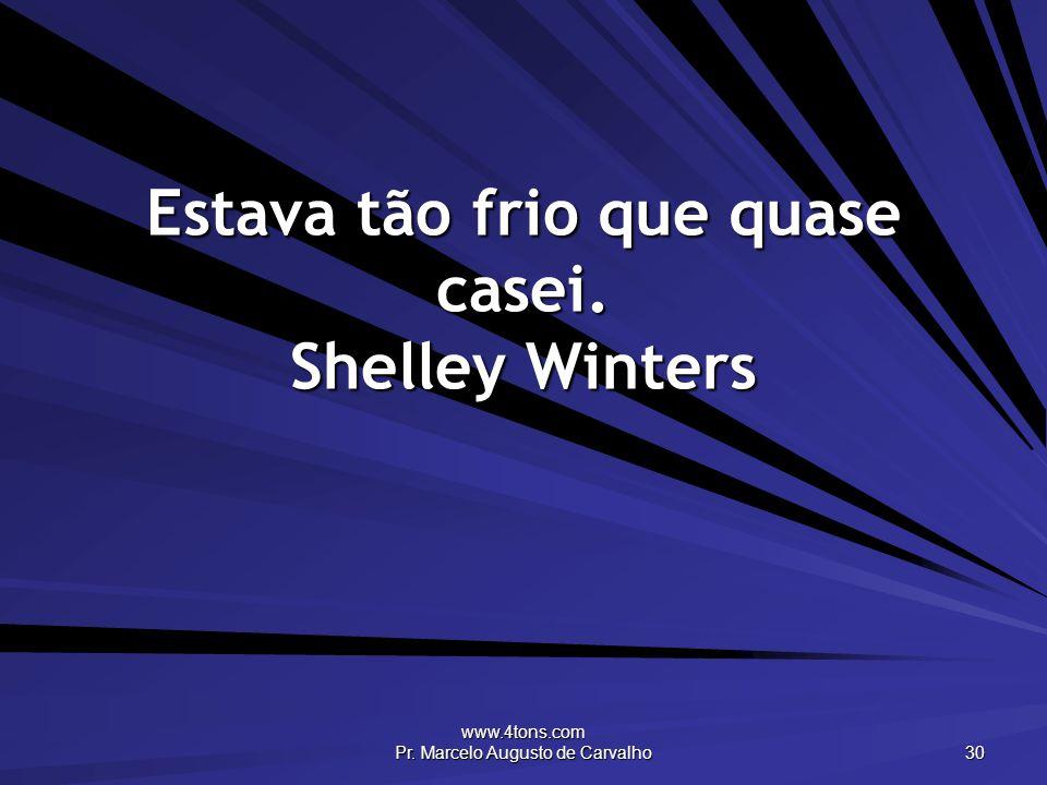 Estava tão frio que quase casei. Shelley Winters