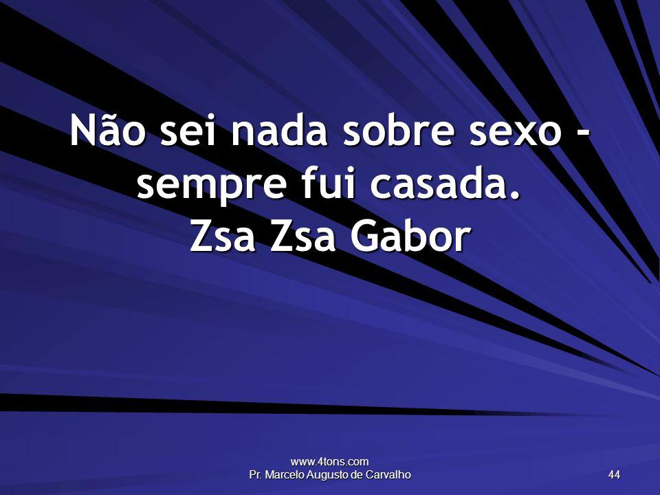 Não sei nada sobre sexo - sempre fui casada. Zsa Zsa Gabor