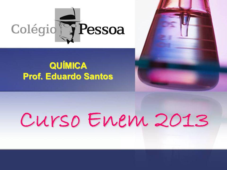 QUÍMICA Prof. Eduardo Santos Curso Enem 2013
