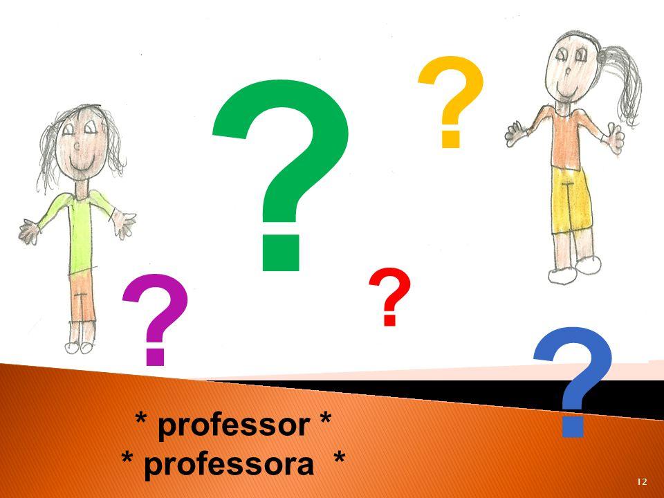 * professor * * professora *
