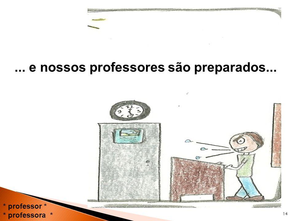 ... e nossos professores são preparados...