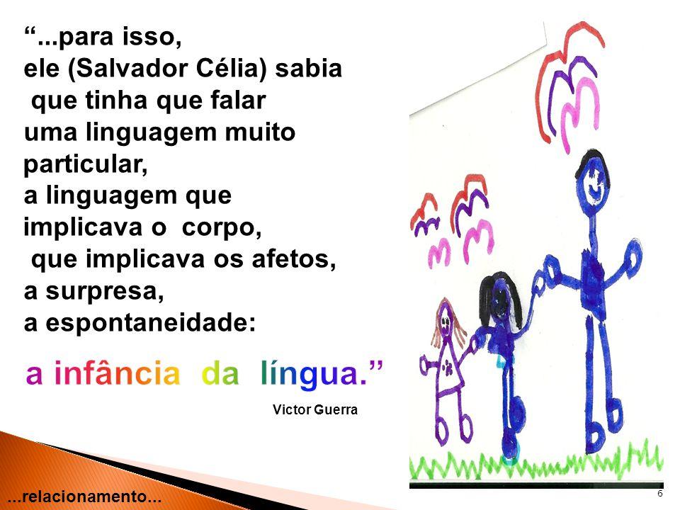 a infância da língua. ...para isso, ele (Salvador Célia) sabia