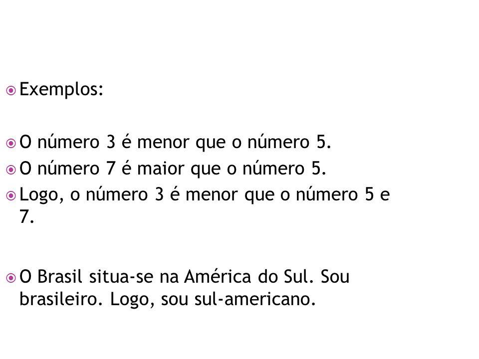 Exemplos: O número 3 é menor que o número 5. O número 7 é maior que o número 5. Logo, o número 3 é menor que o número 5 e 7.