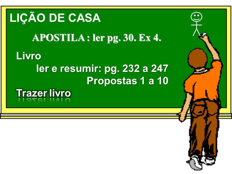 LIÇÃO DE CASA APOSTILA : ler pg. 30. Ex 4. Livro