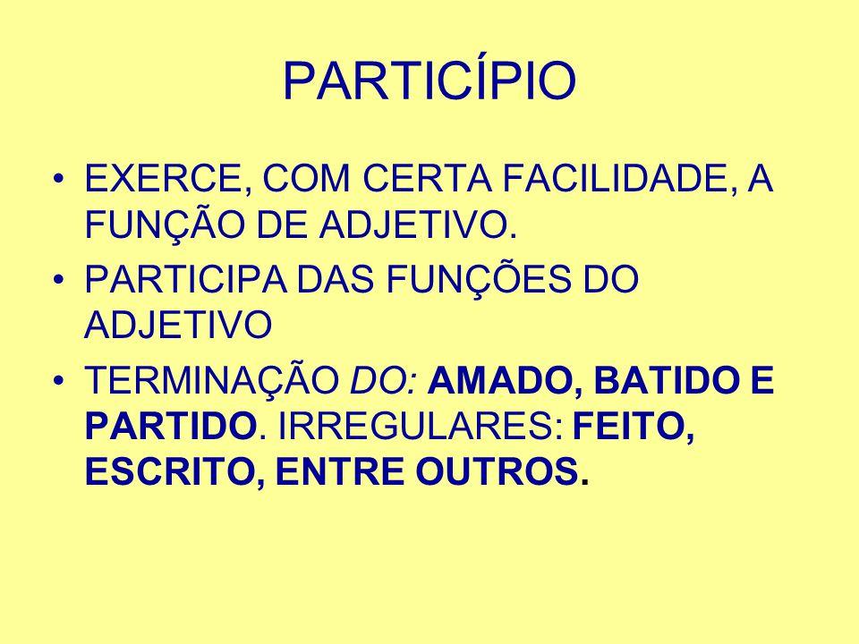 PARTICÍPIO EXERCE, COM CERTA FACILIDADE, A FUNÇÃO DE ADJETIVO.