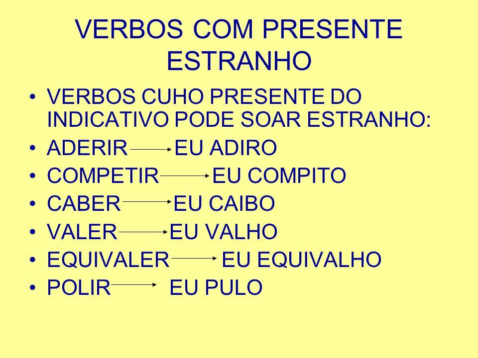 VERBOS COM PRESENTE ESTRANHO