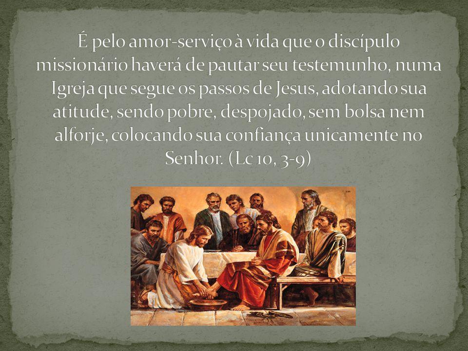 É pelo amor-serviço à vida que o discípulo missionário haverá de pautar seu testemunho, numa Igreja que segue os passos de Jesus, adotando sua atitude, sendo pobre, despojado, sem bolsa nem alforje, colocando sua confiança unicamente no Senhor.