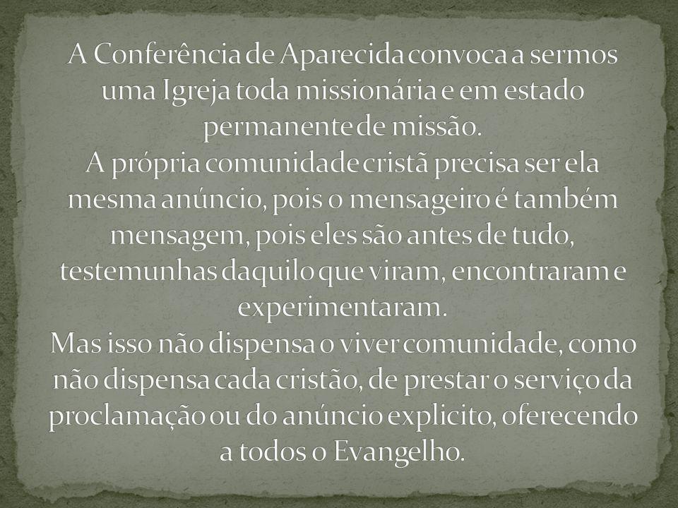 A Conferência de Aparecida convoca a sermos uma Igreja toda missionária e em estado permanente de missão.