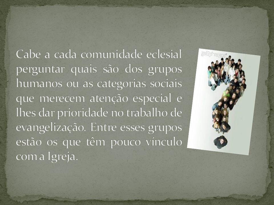Cabe a cada comunidade eclesial perguntar quais são dos grupos humanos ou as categorias sociais que merecem atenção especial e lhes dar prioridade no trabalho de evangelização.