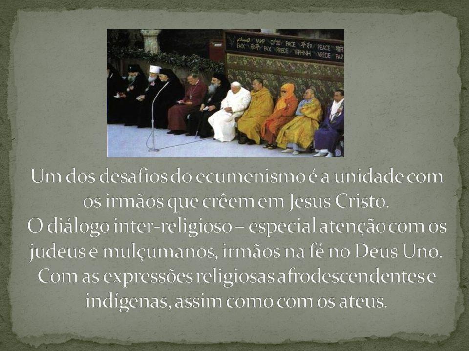 Um dos desafios do ecumenismo é a unidade com os irmãos que crêem em Jesus Cristo.