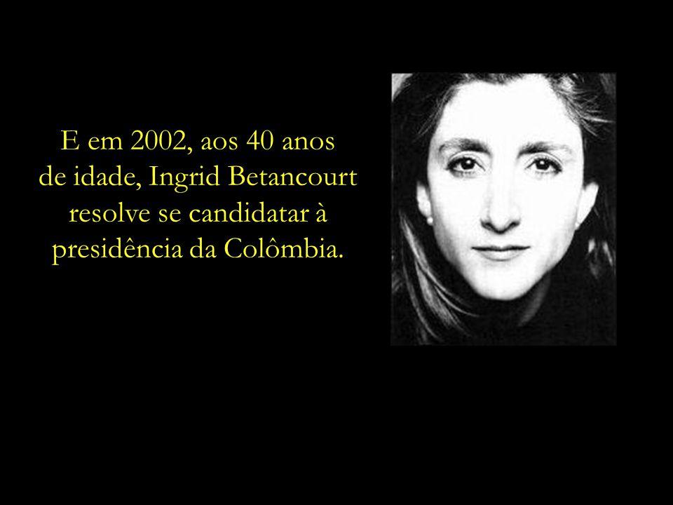 de idade, Ingrid Betancourt resolve se candidatar à
