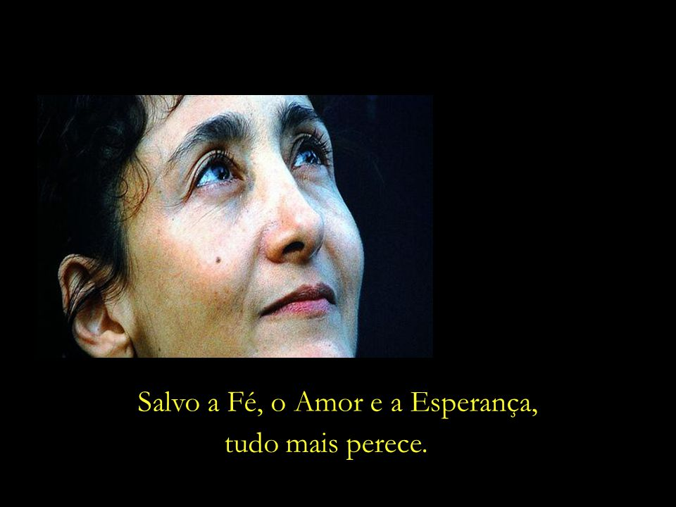 Salvo a Fé, o Amor e a Esperança,