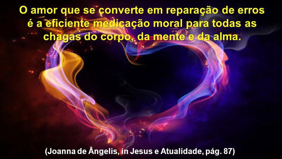 (Joanna de Ângelis, in Jesus e Atualidade, pág. 87)