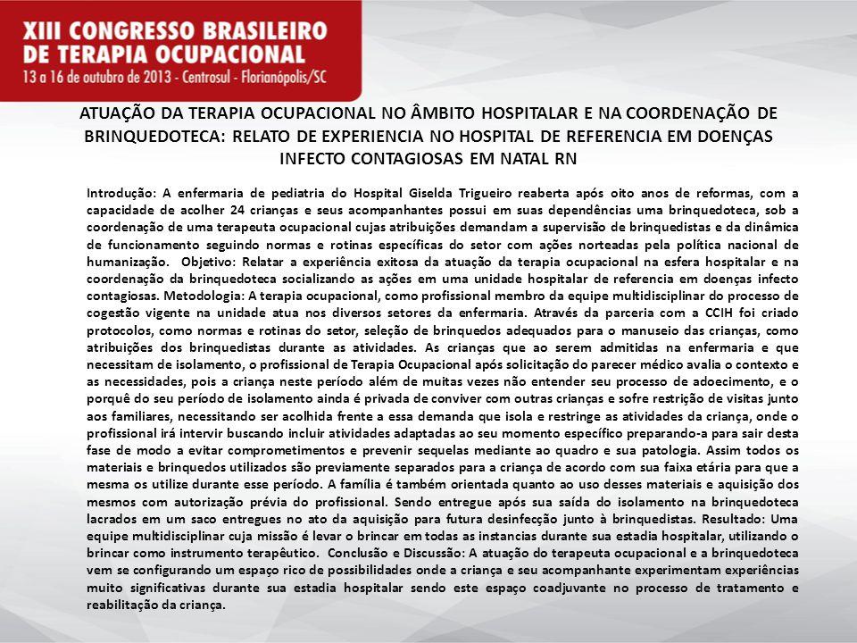ATUAÇÃO DA TERAPIA OCUPACIONAL NO ÂMBITO HOSPITALAR E NA COORDENAÇÃO DE BRINQUEDOTECA: RELATO DE EXPERIENCIA NO HOSPITAL DE REFERENCIA EM DOENÇAS INFECTO CONTAGIOSAS EM NATAL RN