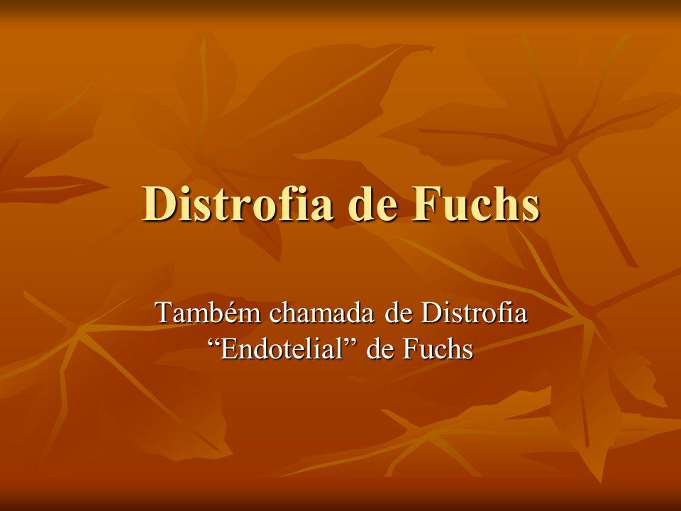 Também chamada de Distrofia Endotelial de Fuchs