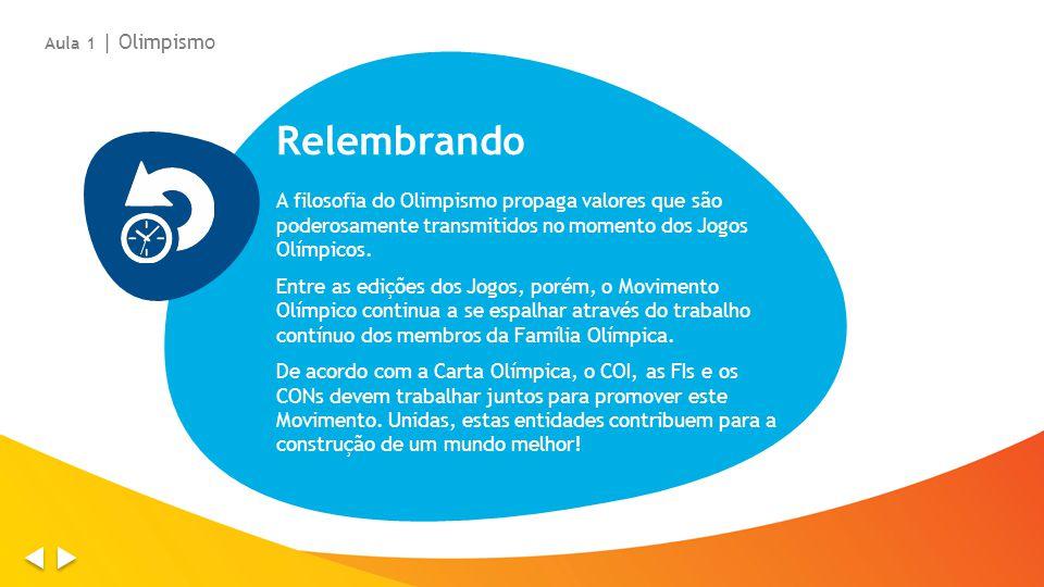 Aula 1 | Olimpismo Relembrando. A filosofia do Olimpismo propaga valores que são poderosamente transmitidos no momento dos Jogos Olímpicos.