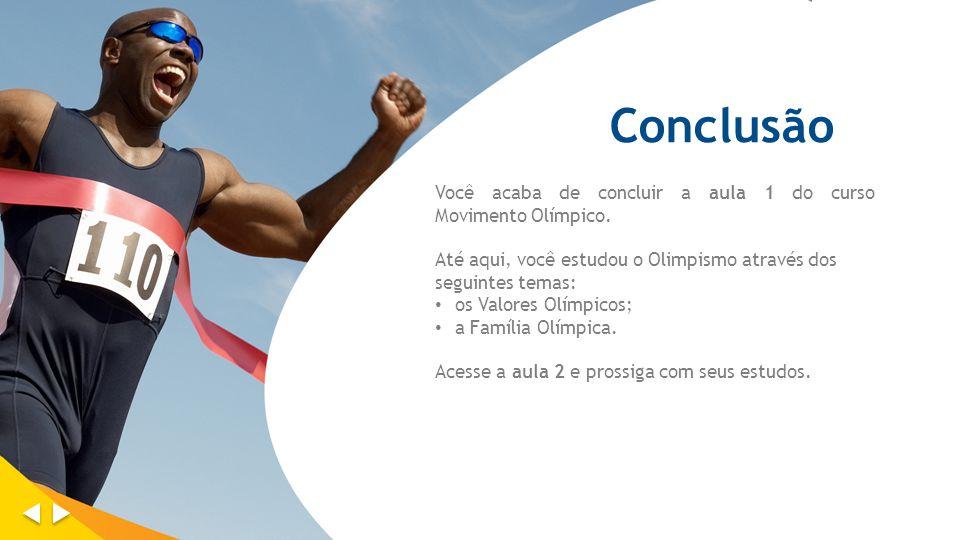 Conclusão Você acaba de concluir a aula 1 do curso Movimento Olímpico.