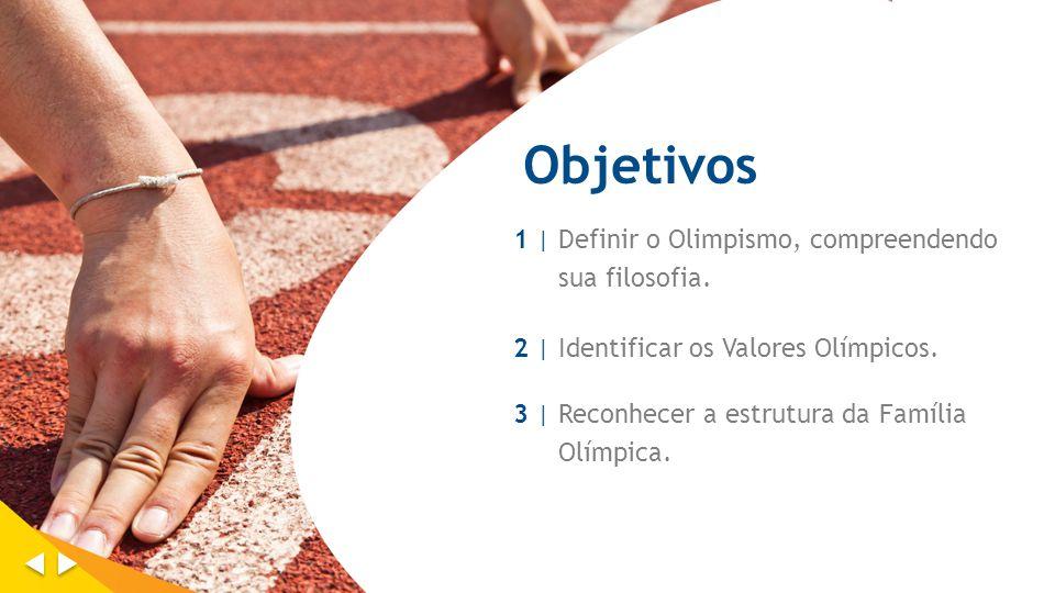 Objetivos 1 | Definir o Olimpismo, compreendendo sua filosofia. 2 |