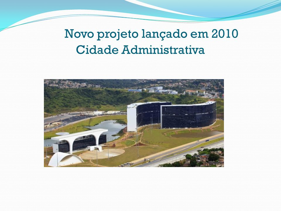 Novo projeto lançado em 2010 Cidade Administrativa