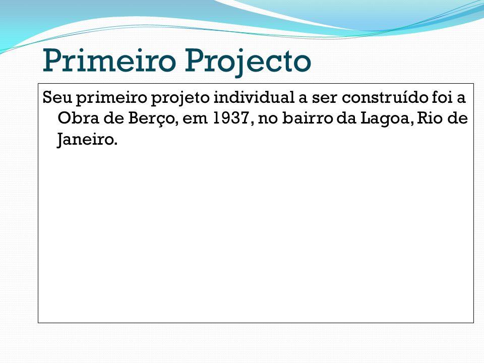 Primeiro Projecto Seu primeiro projeto individual a ser construído foi a Obra de Berço, em 1937, no bairro da Lagoa, Rio de Janeiro.