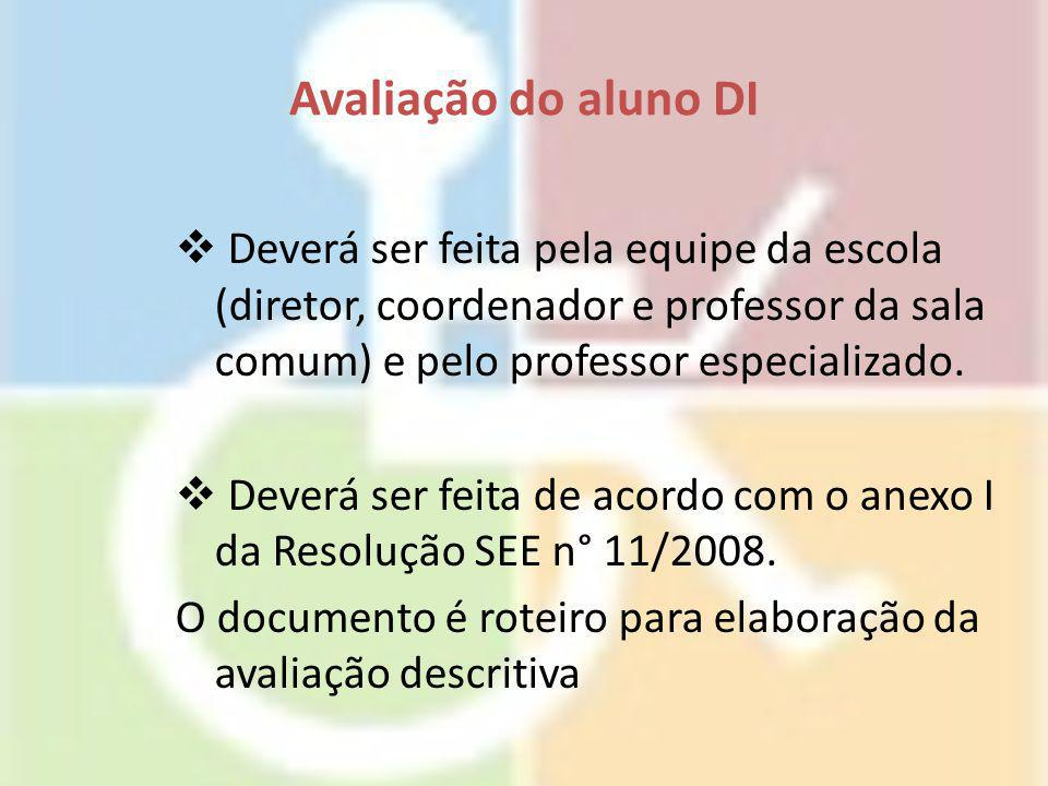 Avaliação do aluno DI Deverá ser feita pela equipe da escola (diretor, coordenador e professor da sala comum) e pelo professor especializado.